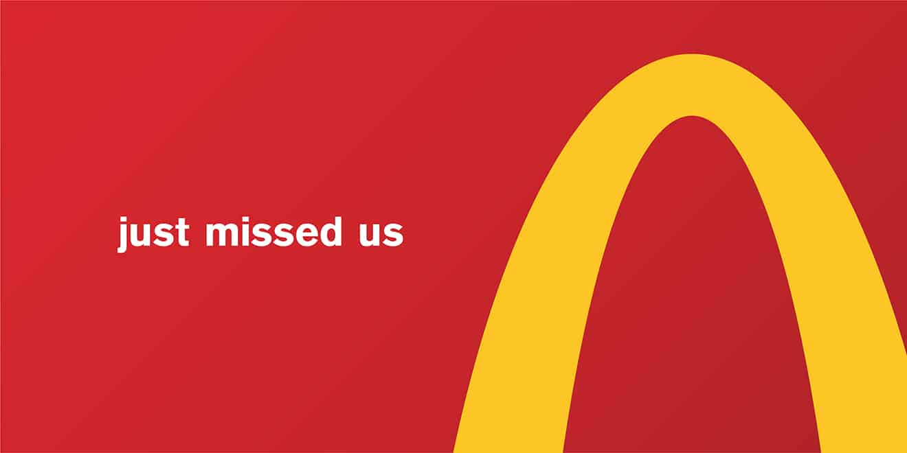McDonald's – Just Missed Us